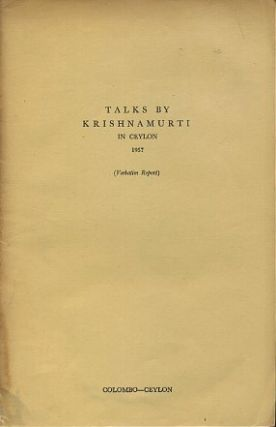 TALKS BY KRISHNAMURTI IN CEYLON 1957; (Authentic Report). J. Krishnamurti