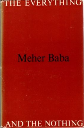 THE EVERYTHING AND THE NOTHING. Meher Baba.