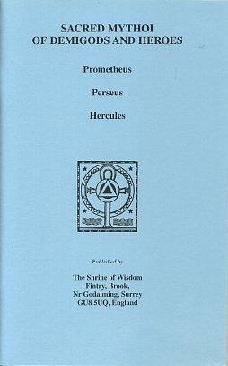 SACRED MYTHOI OF DEMIGODS AND HEROES; Prometheus, Perseus, Hercules. of the Shrine of Wisdom