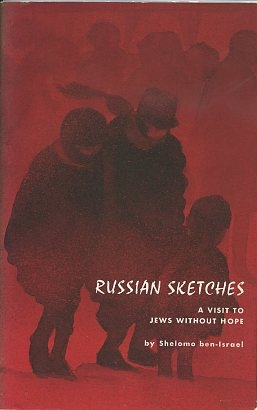 RUSSIAN SKETCHES; A Visit to Jews Without Hope. Shelomo ben-Israel