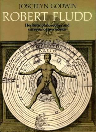 ROBERT FLUDD; Hermetic Philosophy and Surveyor of Two Worlds. Joscelyn Godwin.