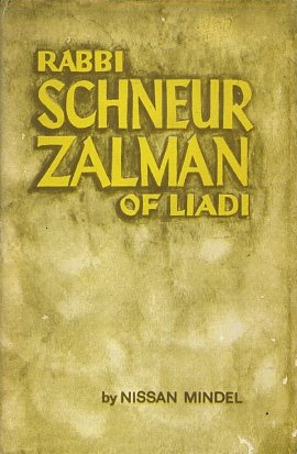 RABBI SCHNEUR ZALMAN; Volume I: Biography. Nissan Mindel.