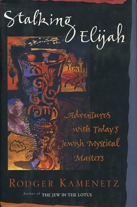 STALKING ELIJAH; Adventures with Today's Jewish Mystical Masters. Rodger Kamenetz.