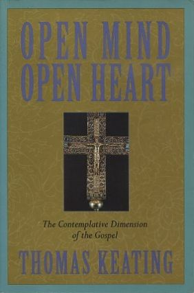 OPEN MIND, OPEN HEART; The Contemplative Dimension of the Gospel. Thomas Keating.