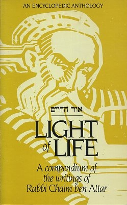 LIGHT OF LIFE; A Compendium of the Writings of Rabbi Chaim ben Attar. Chaim ben Attar.