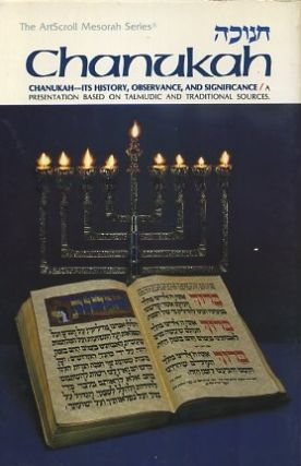 CHANUKAH; Its History, Observance, and Significance. Hersh Goldwurm, Meir Zlotowitz, Nosson Scherman.