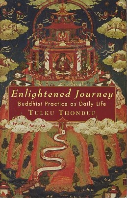 ENLIGHTENED JOURNEY; Buddhist Practice as Daily Life. Tulku Thondup.
