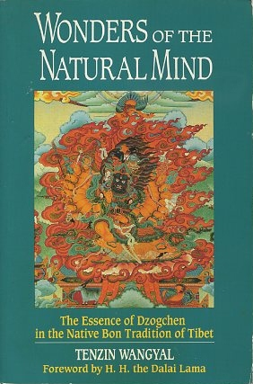 WONDERS OF THE NATURAL WORLD; The Essence of Dzogchen in the Native Bon Tradtion of Tibet. Tenzin Wangyal.