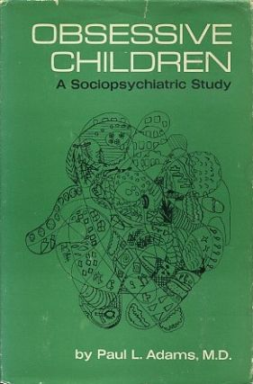 OBSESSIVE CHILDREN; A Sociopsychiatric Study. Paul L. Adams