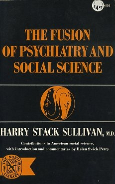 THE FUSION OF PSYCHIATRY AND SOCIAL SCIENCE. Harry Stack Sullivan.