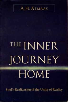 THE INNER JOURNEY HOME; Soul's Realization of the Unity of reality. A. H. Almaas.