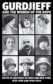 GURDJIEFF AND THE WOMEN OF THE ROPE; Notes of Meetings in Paris and New York 1935-1939 and 1948-1949. Solita Solano, Kathryn Hulme, Margaret Anderson.