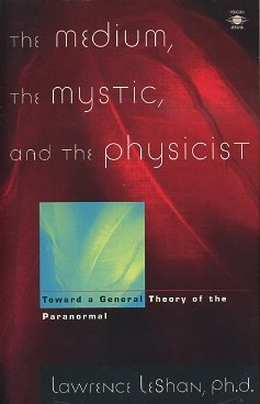 THE MEDIUM, THE MYSTIC, AND THE PHYSICIST; Toward a General Theory of the Paranormal. Lawrence...