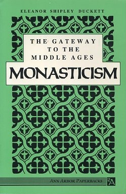 GATEWAY TO THE MIDDLE AGES: MONASTICISM. Eleanor Shipley Duckett.
