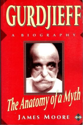 GURDJIEFF: ANATOMY OF A MYTH; A Biography. James Moore.