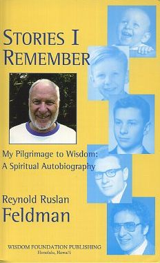 STORIES I REMEMBER; My Pilgrimage to Wisdom: A Spiritual Autobiography. Reynold Ruslan Feldman.