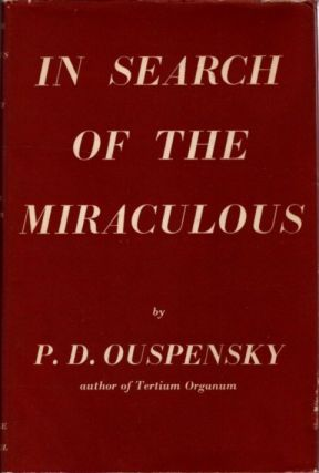 IN SEARCH OF THE MIRACULOUS; Fragments of an Unknown Teaching. P. D. Ouspensky