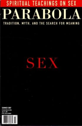 SEX: PARABOLA, VOLUME 32, NO. 2; SUMMER 2007. James Opie, Trebbe Johnson, Tracy Cochran, David Rothenberg, Arnaud desjardins, J G. Bennett, Thomas Merton, Jeff Zaleski.