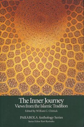 THE INNER JOURNEY: VIEWS FROM THE ISLAMIC TRADITION. Willaim C. Chittick