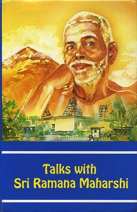 TALKS WITH SRI RAMANA MAHARSHI. Bhagavan Sri Ramana Maharshi.