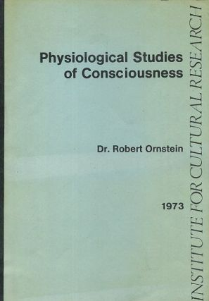 PHYSIOLOGICAL STUDIES OF CONSCIOUSNESS. Robert Ornstein.