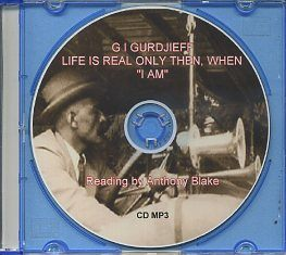 "LIFE IS REAL ONLY THEN, WHEN ""I AM"" G. I. Gurdjieff, Anthony Blake, reading."