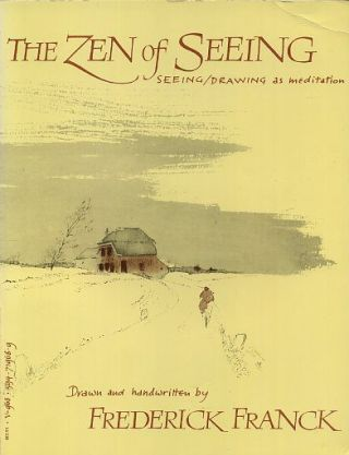 THE ZEN OF SEEING; Seeing/Drawing as Meditation. Frederick Franck.