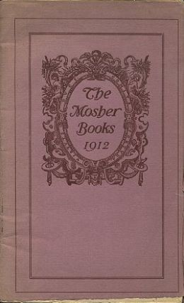 THE MOSHER BOOK 1912; A List of books in Helles Lettres issued in choice and Limited editions MDCCCXCI - MDCCCXII. Mosher.