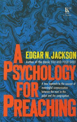 A PSYCHOLOGY FOR PREACHING. Edgar N. Jackson.