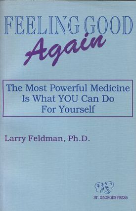 FEELING GOOD AGAIN; The Most Powerful Medicine is what You can Do for Yourself. Larry Feldman