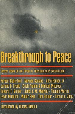 BREAKTHROUGH TO PEACE; Twelve Views on the Threat of Thermonuclear Extermination. Thomas Merton,...