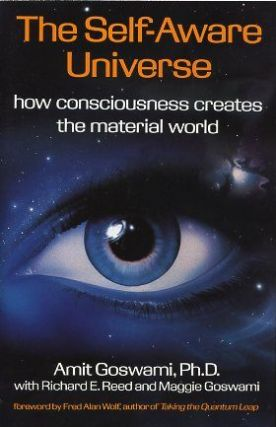THE SELF-AWARE UNIVERSE; How Consciousness Creates the Material World. Amit Goswami.