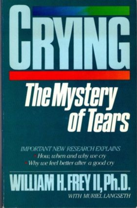 CRYING; The Mystery of Tears. William H. Frey.
