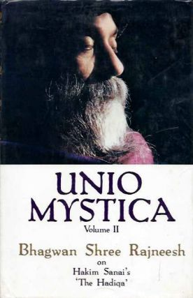 UNIO MYSTICA, VOLUME II; Talks on Hakim Sanai's 'The Hadiqa'. Bhagwan Shree Rajneesh