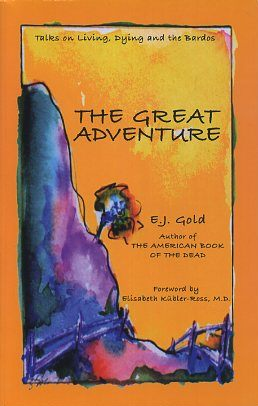 THE GREAT ADVENTURE; Talks on Living, Dying and the Bardos. E. J. Gold