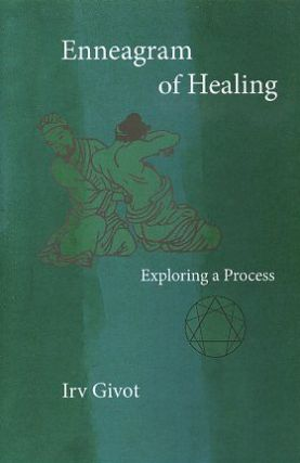 ENNEAGRAM OF HEALING; Exploring a Process. Irv Givot