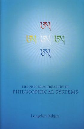 THE PRECIOUS TREASURY OF PHILOSOPHICAL SYSTEMS; A Treatise Elucidating the meaning of the Entire Range of Spiritual Approaches. Longchen Rabjam, Longchenpa.