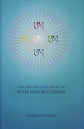 THE PRECIOUS TREASURY OF PITH INSTRUCTIONS; A Treatise Elucidating the meaning of the Entire Range of Spiritual Approaches. Longchen Rabjam, Longchenpa.
