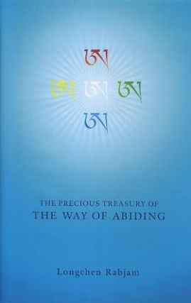 THE PRECIOUS TREASURY OF THE WAY OF ABIDING. Longchen Rabjam, Longchenpa.