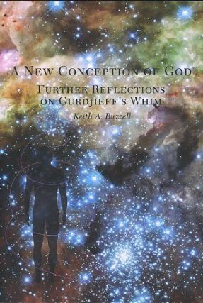 A NEW CONCEPTION OF GOD; Further Reflections on Gurdjieff's Whim. Keith A. Buzzell.
