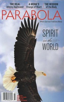 SPIRIT IN THE WORLD: PARABOLA, VOL. 38, NO. 1, SPRING 2013. Ram Dass, Ven. Bhikku Bodhi, Lee van Lear, Chantal Heinegg, Mary Ellen Korman, Roger Lipsey, Richard Whittaker, Silas Hagerty, Gary SnyderJeff Zalesky.