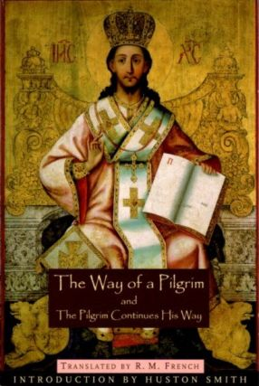 THE WAY OF THE PILGRIM AND THE PILGRIM CONTINUES HIS WAY. R. M. French, trans.