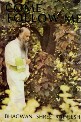 COME FOLLOW ME: TALKS ON JESUS; VOLUME 1. Bhagwan Shree Rajneesh.