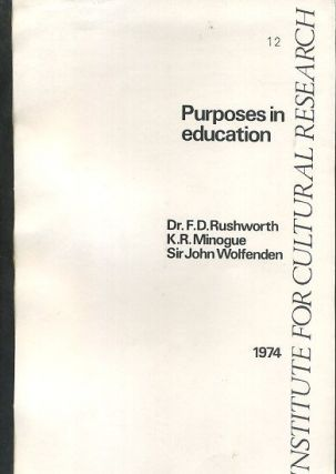PURPOSES IN EDUCATION. F. D. Rushworth, K R. minogue, John Wolfenden