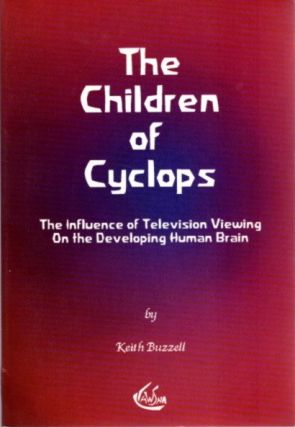 THE CHILDREN OF THE CYCLOPS; The Influence of Television Viewing on the Developing Human Brain....