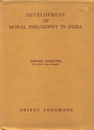 DEVELOPMENT OF MORAL PHILOSOPHY IN INDIA. Surama Dasgupta