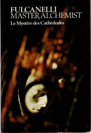 FULCANELLI: MASTER ALCHEMIST - LE MYSTERE DES CATHEDRALES.; Esoteric Interpretation of the Hermetic Symbols of the Great Work. Fulcanelli, Mary Sworder, trans.