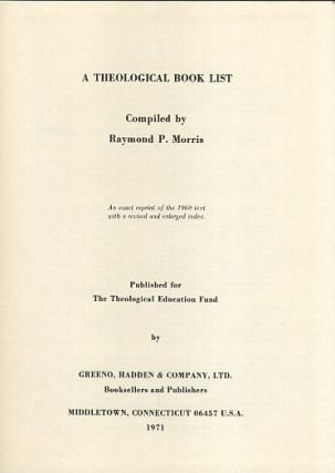 A THEOLOGICAL BOOK LIST. Raymond P. Morris.