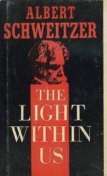 THE LIGHT WITHIN US. Albert Schweitzer.