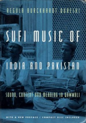 SUFI MUSIC IN INDIA AND PAKISTAN; Sound, Context and meaning in Qawwali. Regula Burckhardt Qureshi.
